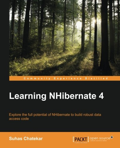 Learning NHibernate 4: Explore the full potential of NHibernate to build robust data access code PDF