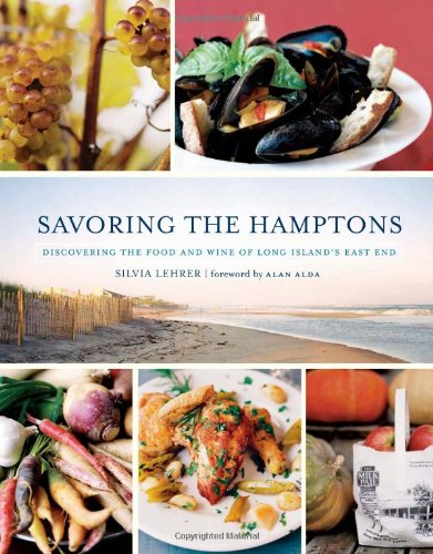 Savoring the Hamptons: Discovering the Food and Wine of Long Island's East End by Silvia Lehrer