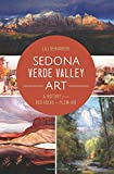 Sedona Verde Valley Art:: A History from Red Rocks to Plein-Air