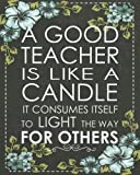 a good teacher is like a candle it consumes itself to light the way for others teacher calendar weekly and monthly teacher planner lesson planner teacher planner 2018 2019 series volume 4
