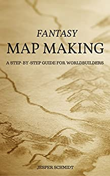Fantasy Map Making: A step-by-step guide for worldbuilders by [Schmidt, Jesper]