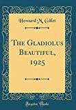 Amazon / Forgotten Books: The Gladiolus Beautiful, 1925 Classic Reprint (Howard M. Gillet)