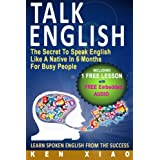Talk English: The Secret To Speak English Like A Native In 6 Months For Busy People (Including 1 Lesson With Free Audio Download) (Speak English Like A Native Series)