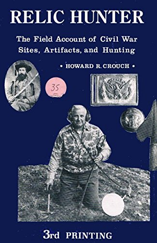 - Relic hunter: The field account of Civil War sites, artifacts and hunting
