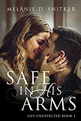 Safe In His Arms (Life Unexpected Book 1)