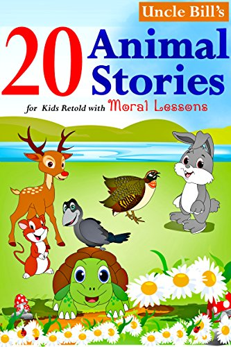 Uncle Bill's - 20 Animal Stories for kids with moral lessons (Uncle Bill's Stories Book 1)