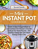 Mini Instant Pot Cookbook: Quick & Easy 5-Ingredient or Less Instant Pot 3-Quart Models Recipes for Busy People - Eat Healthy Meals and Get More Energy Every Day