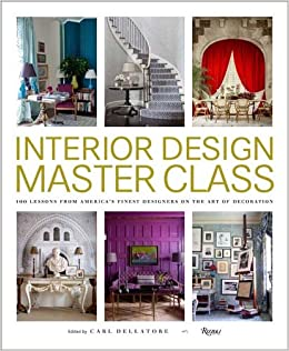 Interior Design Master Class: 100 Lessons from America's Finest Designers  on the Art of Decoration: Carl Dellatore: 9780847848904: Amazon.com: Books