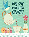 Psalm 23:5 My Cup Runneth Over: Bible Verse Tea Notebook Journal (8.5 x 11 Large)