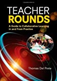 Teacher Rounds: A Guide to Collaborative Learning in and From Practice, Thomas A. Del Prete, 1452268150