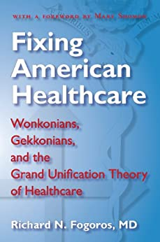 Fixing American Healthcare - Wonkonians, Gekkonians, and the Grand Unification Theory of Healthcare by [Fogoros, Richard N]