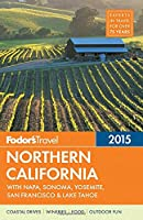 Fodor's Northern California 2015: with Napa, Sonoma, Yosemite, San Francisco & Lake Tahoe