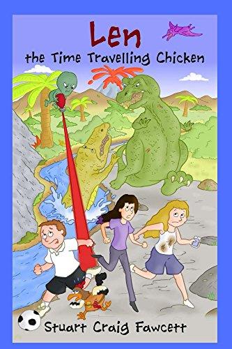 Len the Time Travelling Chicken by [Fawcett, Stuart]