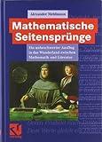 Mathematische Seitensprünge : Ein Unbeschwerter Ausflug in das Wunderland Zwischen Mathematik und Literatur, Mehlmann, Alexander, 3834801755