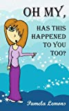 Oh My Has This Happened to You Too?, Pamela Lemons, 1425909094