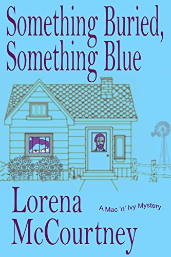 Something Buried, Something Blue (The Mac 'n' Ivy Mysteries, Book #1)