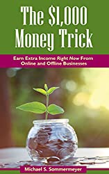The $1,000 Money Trick: Earn Extra Money Right Now From Online and Offline Businesses