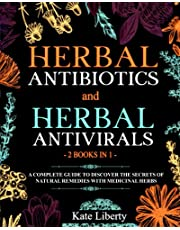 Herbal Antibiotics and Antivirals - 2 BOOKS IN 1 -: Discover the Secrets of Natural Remedies with Medicinal Herbs