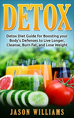 DETOX: Detox Diet Guide for Boosting your Centre's Defenses to Live Longer, Cleanse, Burn Fat, and Lose Weight