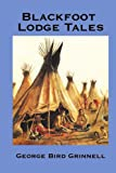 Blackfoot Lodge Tales, George Grinnell, 1934451983