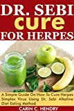 DR. SEBI  CURE FOR HERPES: A Simple Guide On How To Cure Herpes Simplex Virus Using Dr. Sebi Alkaline Diet Eating Method