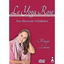 Yoga Rose (Le): Zen, heureuse et radieuse (French Edition)