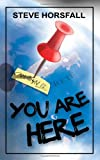 You Are Here, Steve Horsfall, 1844013057