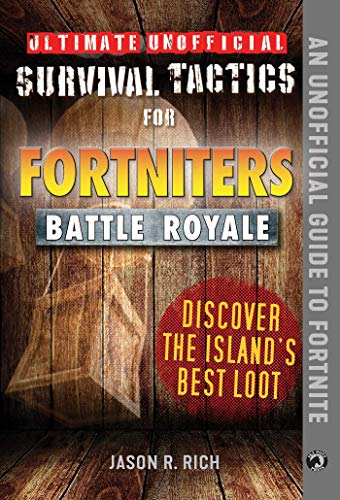 (Ultimate Unofficial Survival Tactics for Fortniters: Discover the Island's Best Loot)