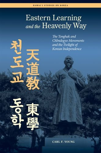 Eastern Learning and the Heavenly Way: The Tonghak and Chondogyo Movements and the Twilight of Korean Independence (Hawai'i Studies on Korea) PDF