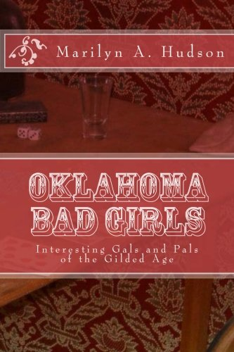 Download Oklahoma Bad Girls: Interesting Gals and Pals of the Gilded Age (Neighborhood of Hell) (Volume 1) ebook