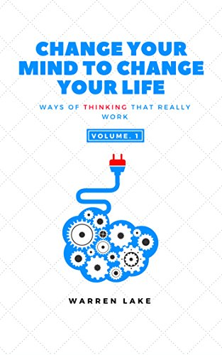 Change your mind to change your life: Ways of thinking that really work by [Lake, Warren, Lake, Warren]