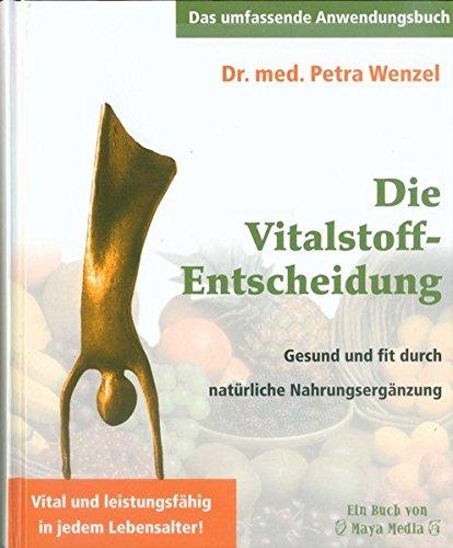 Die Vitalstoff-Entscheidung: Gesund und fit durch natürliche Nahrungsergänzung