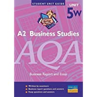 A2 Business Studies AQA Unit 5W: Business Report and Essay Unit Guide (Student Unit Guides)