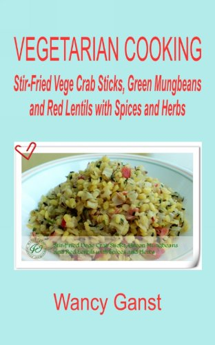 Recipes With Imitation Crab Meat (Vegetarian Cooking: Stir-Fried Vege Crab Sticks, Green Mungbeans and Red Lentils with Spices and Herbs (Vegetarian Cooking - Vege Seafood Book)