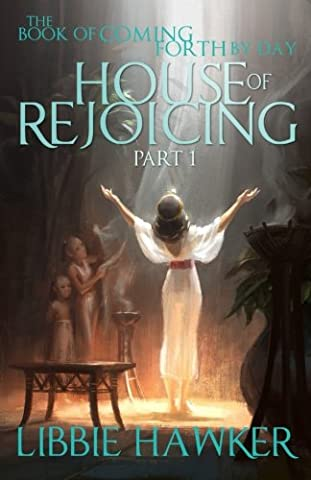 House of Rejoicing: Part 1 of The Book of Coming Forth by Day (Volume 1) (Book Of Coming Forth)