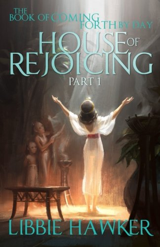 House of Rejoicing: Part 1 of The Book of Coming Forth by Day (Volume 1)