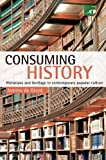 Consuming History : Historians and Heritage in Contemporary Popular Culture, De Groot, Jerome, 0415399467