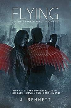 Flying (Girl With Broken Wings Book 5) by [Bennett, J]