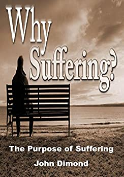 Why suffering?: The Purpose of Suffering by [Dimond, John]
