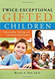 Twice-Exceptional Gifted Children: Understanding, Teaching, and Counseling Gifted Students by Beverly Trail Ed.D. (2010-11-01)