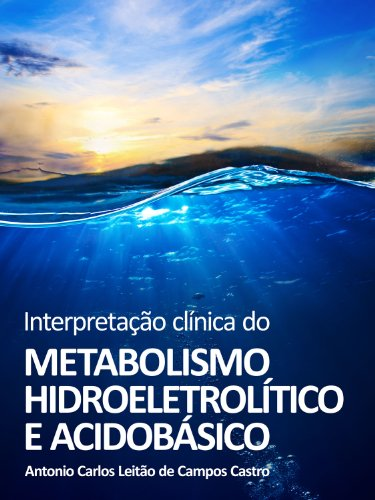 Interpretação Clínica do Metabolismo Hidroeletrolítico e Ácido-Básico