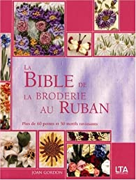 La Bible de la broderie au ruban par Joan Gordon