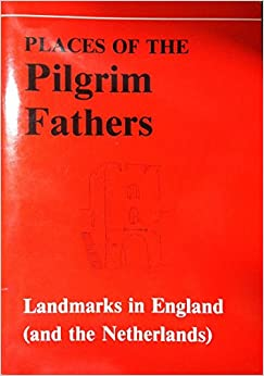 Places of the Pilgrim Fathers: In England and the Netherlands