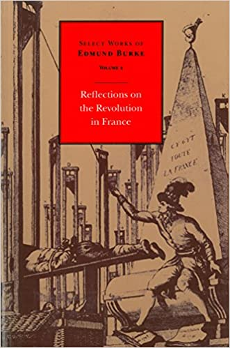 Reflections On The Revolution In France Select Works Of Edmund