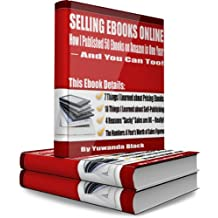 SELLING EBOOKS ONLINE: How I Published 50 Ebooks on Amazon in One Year – And You Can Too!