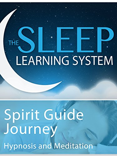 (Spirit Guide Journey - Hypnosis & Meditation (The Sleep Learning System))