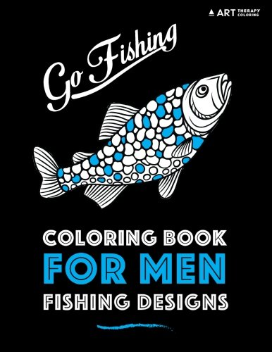 Coloring Book For Men: Fishing Designs (Volume 5) by Art Therapy Coloring