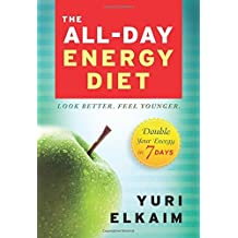 By Yuri Elkaim The All-Day Energy Diet: Double Your Energy in 7 Days (1st Edition) [Hardcover]