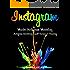 Instagram: Master Instagram Marketing - Instagram Advertising, Small Business & Branding (Social Media, Social Media Marketing, Instagram, Branding, Small Business, Facebook, Instagram Marketing)