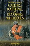 The Ultimate Guide to Calling, Rattling, and Decoying Whitetails, Kathy Etling, 1620871084